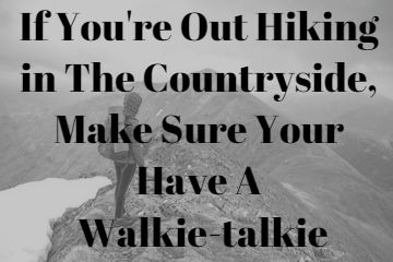 If You're Out Hiking in The Countryside, Make Sure Your Take A Walkie-talkie